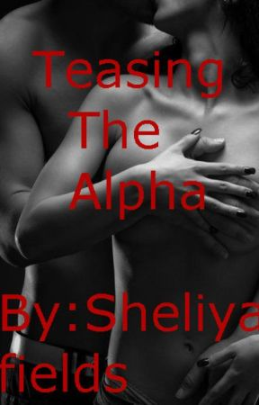 Teasing The Alpha by sheliya_a