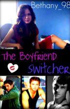 The boyfriend switcher by Bethany_98