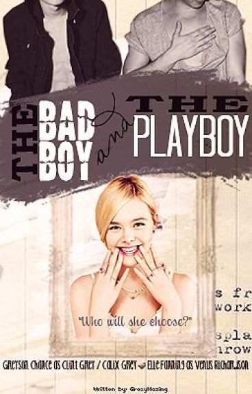 The Bad Boy and The Playboy (Greyson Chance) *SLOW UPDATES* by GrexyMazing