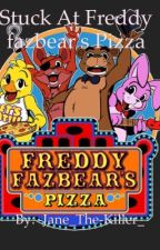 Stuck at Freddy Fazbear's Pizza by Harley_Quinn_Mr_J