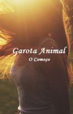 Garota Animal - O Começo by TatiMegu