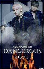 Dangerous Love by alexandra-bts
