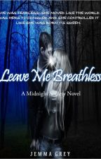 Leave Me Breathless (A Midnight Society Novel) by J_Grey1011