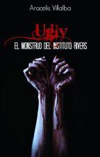 [[PAUSADA]] Ugly [El monstruo del instituto Rivers] by Aracelis_V