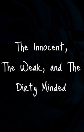 The Innocent, The Weak, And The Dirty Minded
