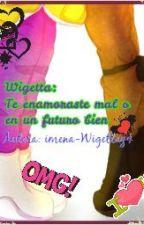Wigetta: Te enamoraste mal..... o en un futuro bien ? by Apioni_D_Amor