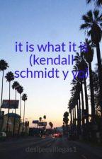 it is what it is (kendall schmidt y yo) by desireevillegas1