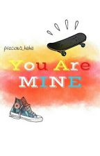 You Are Mine by precious_haha