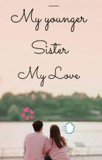 My Younger Sister My Love by syindh192