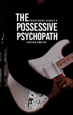 The Possessive Psychopath - Xylannn - Wattpad