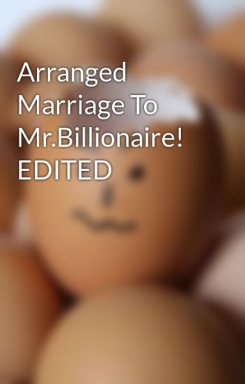 Arranged Marriage To Mr Billionaire! EDITED - The_Editor