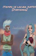 ¡Tiempo de Locura Juntos! [Jinx&Ekko] by JinxLove0w0