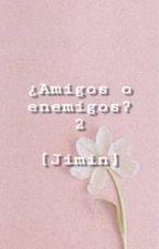 2° TEMPORADA ¿AMIGOS O ENEMIGOS? [JIMIN Y TN] by NathideBts