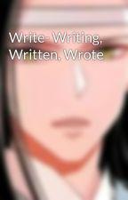 Write- Writing, Written, Wrote by Drinaaaa