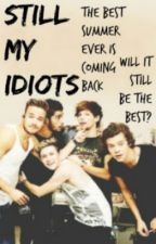 Still My Idiots // One Direction [Book 2: Idiot Series] by uncontrollablyuncool