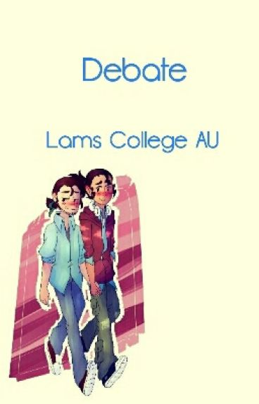 Debate (Lams College AU) **DISCONTINUED**