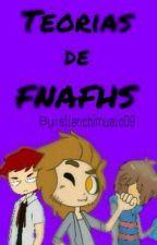 Teorías De Fnafhs by ellenchimuelo09