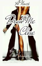 Draw Me Close #DMC #PosterityWriter by kirimaru