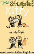 That Stupid Kitty [Traducción al español] by GiantBeagleTeam