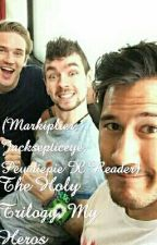 The Holy Trilogy, My Heros (Markiplier, Jacksepticeye, Pewdiepie X Reader) by Castiel_Chan