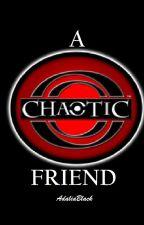 A Chaotic Friend by AdaliaBlack