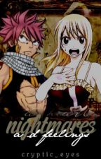 Fairy Tail: Nightmares and Feelings ❖ (A NaLu Fan Fiction) {Sequel to I.W.A.F!!} by Cryptic_Eyes