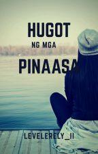HUGOT NG MGA PINAASA by its_ms_hugotera_101