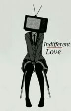 • Indifferent Love • [Individual Rp]  by Thelonewolf55