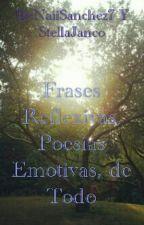 Frases Reflexivas, Poesías Emotivas, De Todo by StellaJanco