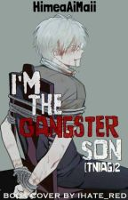 I'm The Gangster Son (TNIAG)2 by HimeaAiMaii