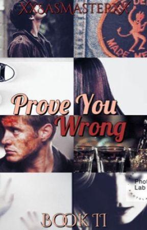 Prove You Wrong ~ Supernatural Fanfiction by XxSasMasterxX