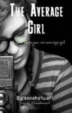 The Average Girl #WATTYS2017  by eenakotwani
