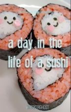 A Day in The Life Of a Sushi by WhiskerGhost