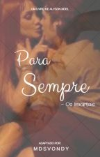 Para Sempre - Os Imortais (Adaptada) by mdsvondy