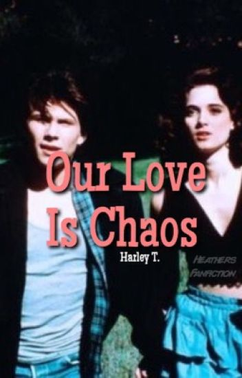 Our Love is Chaos. ( Heathers )