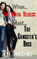 """When The Mafia Heiress Meet the Gangster's Boss """"The Innocence"""" by _CrimsonFlames_"""