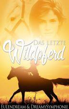 Das letzte Wildpferd  [Story|LESEPROBE]  #pferdesommer by kunstmaedchen