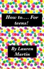 How to... For teens! by rocking1D22
