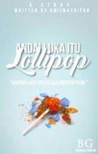 Andai Luka itu Lollipop (COMPLETE) by umiimasrifah