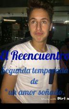 El Reencuentro (Juanpa Zurita y Tu) /2 Temporada de Un Amor Soñado. by marlene_espinosa12