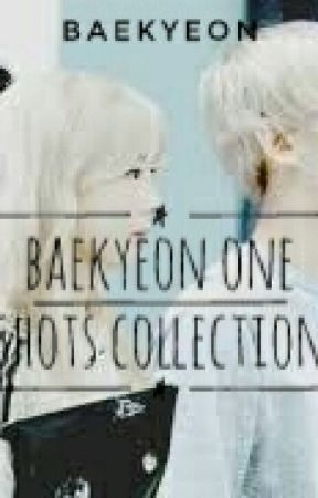 Baekyeon One Shots Collection (Angst And Fluff) by SecretBxT
