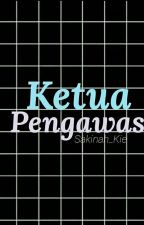 Ketua Pengawas (Slow Update) by mysteryanonymouss