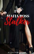 I'm Mafia Boss Stalker #Wattys2018 ( COMPLETED) by DyosaniHades69