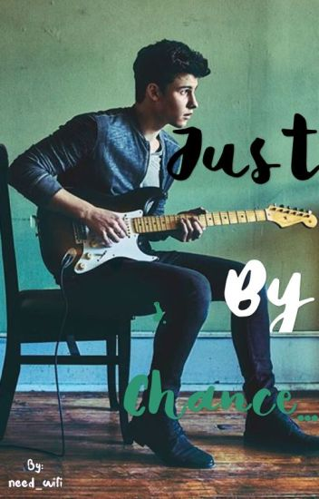 Just By Chance... Shawn Mendes fan fiction