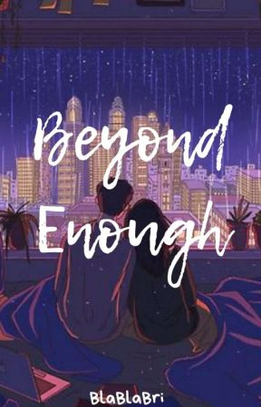 Beyond Enough by BlaBlaBri