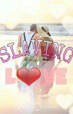 Slaving For Love by Jessebelica