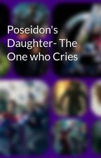 Poseidon's Daughter- The One who Cries by PercyJFan1802