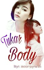 TUKAR BODY by Anha_thology