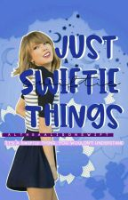 Just Swiftie Things by delicatelytheys