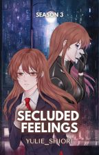 Secluded Feelings (Completed) by Yulie_Shiori